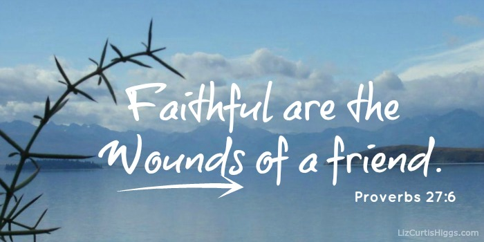 """Faithful are the wounds of a friend;"" Proverbs 27:6 ASV"